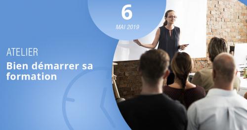 Apprenez comment bien démarrer votre formation grâce à notre atelier du 6 mai 2019